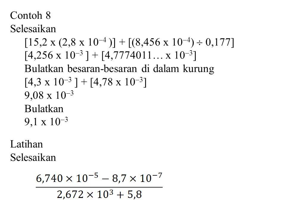 Contoh 8 Selesaikan. [15,2 x (2,8 x 10–4 )] + [(8,456 x 10–4)  0,177] [4,256 x 10–3 ] + [4,7774011… x 10–3]